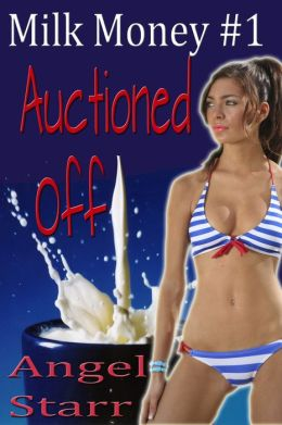 Milk Money 1: Auctioned Off (Human Dairy Cow Reluctant Lactation Erotica)
