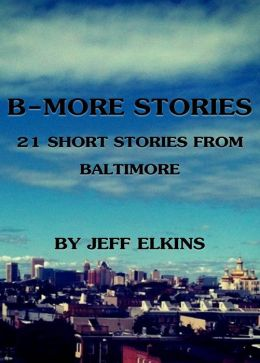 B-More Stories: 21 Short Stories from Baltimore