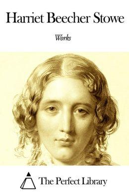 Works of Harriet Beecher Stowe