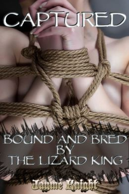 Captured: Bound and Bred by the Lizard King (Reluctant virgin monster breeding, BDSM, gangbang, group sex, and public sex act erotica)