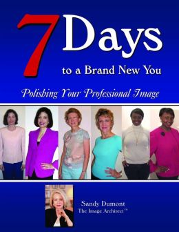 7 Days to a Brand New You: Polishing Your Professional Image (for WOMEN).