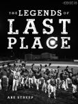 Book Cover Image. Title: The Legends of Last Place, Author: Abe Streep