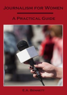 Journalism for Women : A Practical Guide (Illustrated)