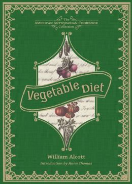 Vegetable Diet: As Sanctioned by Medical Men, and by Experience in All Ages: A Cooking Classic By William Andrus Alcott! AAA+++