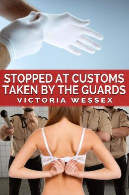 Stopped at Customs: Taken by the Guards