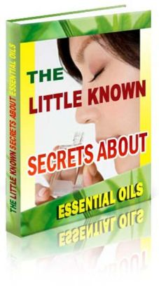 The Little Known Secrets about Essential Oils
