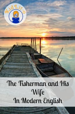 The Fisherman and His Wife In Modern English (Translated)