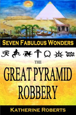 The Great Pyramid Robbery (Seven Fabulous Wonders, #1)