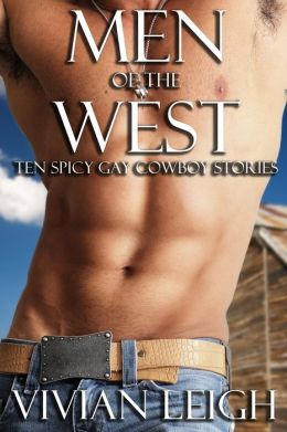 Men of the West Ten Spicy Gay Cowboy Stories