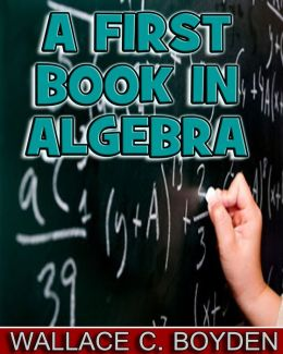 A First Book in Algebra (Illustrated)