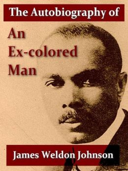 the autobiography of an ex colored man In the autobiography of an ex-colored man, james weldon johnson uses double  consciousness to show the narrators stance as a person that gives up his.