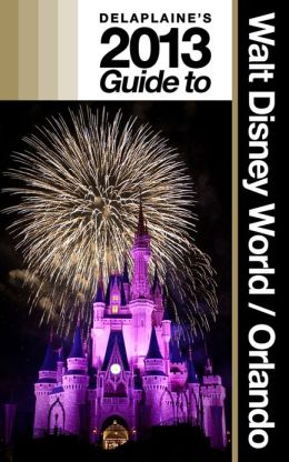 Delaplaine's 2013 Guide to Walt Disney World & Orlando