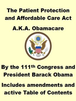 The Patient Protection and Affordable Care Act, AKA Obamacare