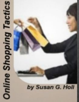 Online Shopping Tactics: Unleashing The Power Of The Benefits of Online Shopping, Popular Websites, Coupons, Finding Product Reviews, Easy Returns and Comparing Online Retailers
