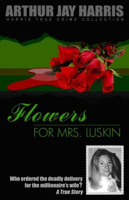 Flowers for Mrs. Luskin: Who ordered the deadly delivery for the millionaire's wife?