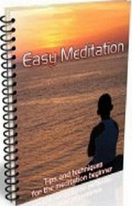eBook about Easy Meditation - Tips And Techniques For Beginners - You could focus on what I wanted to do and had almost complete control over my emotions...