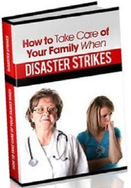 eBook about Emergency Preparation: How to take care of your family when disaster strikes - By being prepared and knowing ahead of time...