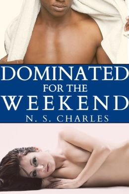 Dominated for the Weekend (Rough Interracial BDSM Cuckolding Erotica)