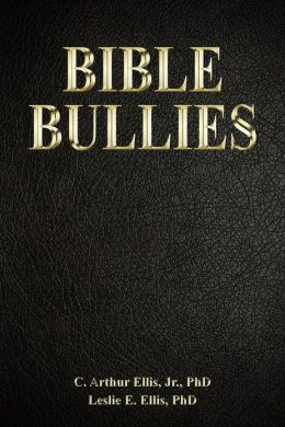 Bible Bullies: How Fundamentalists Got The Good Book So Wrong