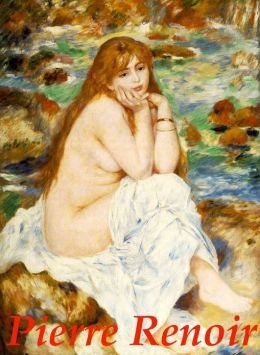 Pierre-Auguste Renoir: A Fantastic Collection Of High Quality Reproductions Of Renoir's Greatest Masterpiece Paintings! AAA+++