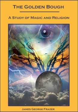 The Golden Bough, A Study of Magic and Religion (Illustrated)