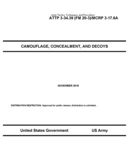 Army Tactics, Techniques, and Procedures ATTP 3-34.39 (FM 20-3)/MCRP 3-17.6A Camouflage, Concealment, and Decoys November 2010