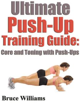 Ultimate Push-Up Training Guide Core and Toning With Push-Ups
