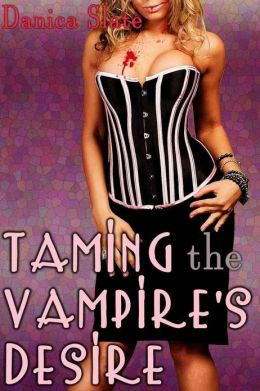 Taming the Vampire's Desire (Supernatural BDSM BBW Erotica)