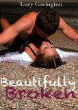Book Cover Image. Title: Beautifully Broken (Addicted To You, Book Two), Author: Lucy Covington