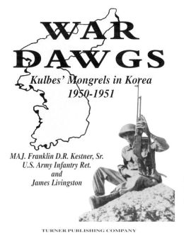War Dawgs: Kulbes' Mongrels in Korea, 1950-1951