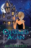 Book Cover Image. Title: Charmed Again, Author: Rose Pressey