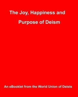 The Joy, Happiness and Purpose of Deism