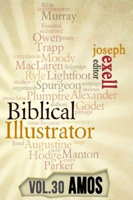 The Biblical Illustrator - Vol. 30 - Pastoral Commentary on Amos