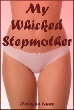My Wicked Stepmother (Anal, Blowjob, Consensual Sex, Fisting, Hardcore, Male / Older Female, Domination, Masturbation, Sado-Masochism, Spanking, Toys, Water Sports)
