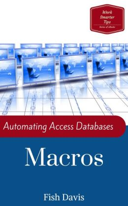 Work Smarter Tips Automating Access Databases with Macros