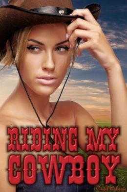 Riding my Cowboy (western romance, cowboy erotica, rough sex, hot sex, new adult, breeding, contemporary)