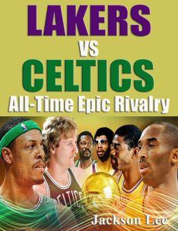 Lakers vs. Celtics: All-Time Epic Rivalry