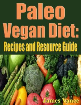 Paleo Vegan Diet: Recipes and Resource Guide