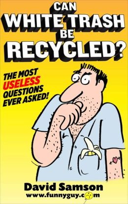 Can White Trash Be Recycled? The Most USELESS Questions Ever Asked!