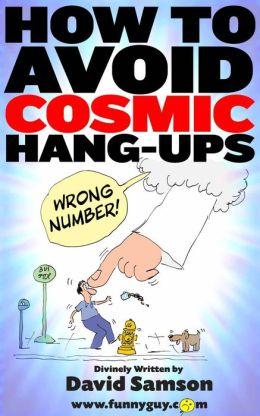 HOW TO AVOID COSMIC HANG-UPS