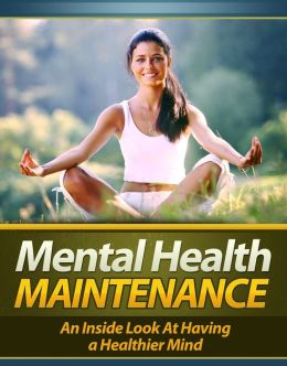 Mental Health Maintenance: An Inside Look At Having A Healthier Mind