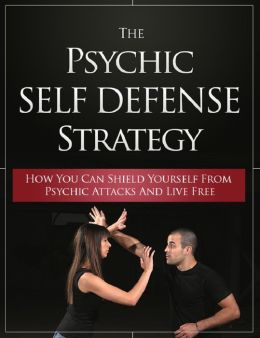 The Psychic Self Defense Strategy: How To Shield Yourself Against Psychic Attacks And Live Free