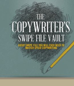 The Copywriter's Swipe File Vault: Every Swipe File You Will Ever Need To Master Speed Copywriting
