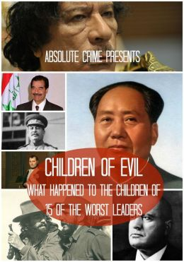 Children of Evil: What Happened to the Children of 15 of the Worst Leaders
