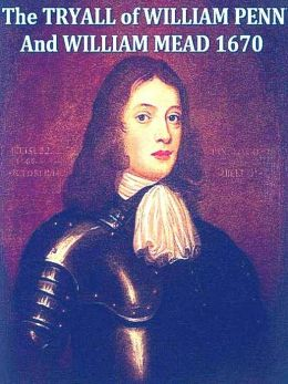 The Tryal of William Penn and William Mead
