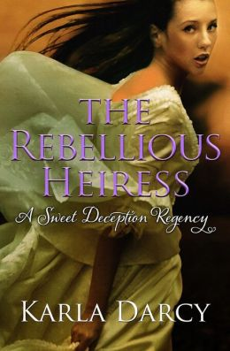 The Rebellious Heiress (for Jane Austen and Downton Abbey Fans)
