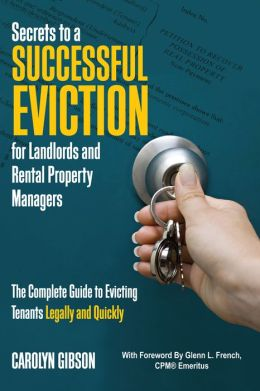 Secrets to a Successful Eviction for Landlords and Rental Property Managers: The Complete Guide to Evicting Tenants Legally and Quickly