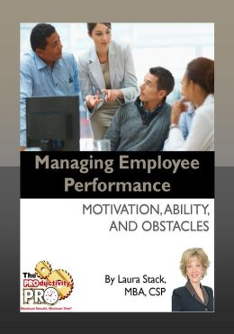 Managing Employee Performance - Motivation, Ability, and Obstacles