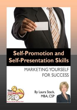 Self-Promotion and Self-Presentation Skills - Marketing Yourself for Success