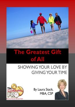The Greatest Gift of All - Showing Your Love by Giving Your Time